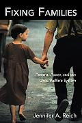 Fixing Families Parents, Power And The Child Welfare System