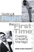Getting It Right the First Time Creating a Healthy Marriage