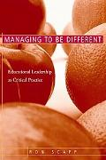 Managing To Be Different Educational Leadership As Critical Practice