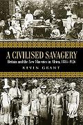 Civilised Savagery Britain And The New Slaveries In Africa, 1884-1926