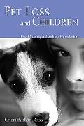 Pet Loss And Children Establishing A Healthy Foundation