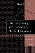 On The Theory And Therapy Of Mental Disorders An Introduction To Logotherapy And Existential...