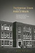 American Dream And the Power of Wealth Choosing Schools And Ineriting Inequality in the Land...