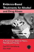 Evidence-based Treatment Fo Alcohol and Drug Abuse A Practitioners Guide to Theory, Methods,...
