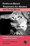 Evidence-based Treatment for Alcohol and Drug Abuse A Practitioners Guide to Theory, Methods...
