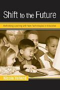 Shift to the Future Rethinking Learning With New Technologies in Education