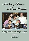 Making Room in Our Hearts Keeping Family Ties Through Open Adoption