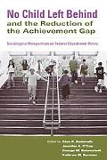 No Child Left Behind and the Reduction of the Achievement Gap Sociological Perspectives on F...