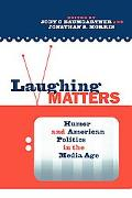 Laughing Matters Humor and American Politics in the Media Age