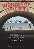 World City Syndrome Neoliberalism and Inequality in Cape Town
