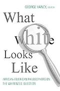 What White Looks Like African-American Philosphers on the Whiteness Question