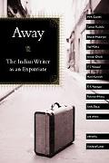 Away The Indian Writer As an Expatriate