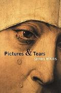 Pictures & Tears A History of People Who Have Cried in Front of Paintings