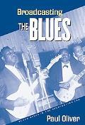 Broadcasting the Blues Black Blues in the Segretation Era