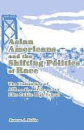 Asian Americans And the Shifting Politics of Race The Dismantling of Affirmative Action at a...