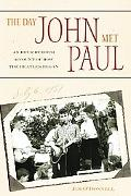 Day John Met Paul An Hour-by-hour Account of How the Beatles Began