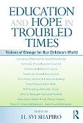 Education and Hope in Troubled Times: Visions of Change for Our Children's World