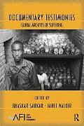 Documentary Testimonies: Global Archives of Suffering (Afi Film Readers)