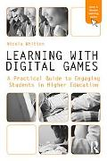 Learning with Digital Games: A Practical Guide to Engage Students in Higher Education