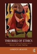 Theories of Ethics : An Introduction to Moral Philosophy with a Selection of Classic Readings