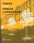 Trees in the Urban Landscape Principles and Practice