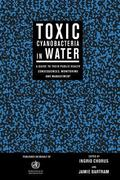 Toxic Cyanobacteria in Water A Guide to Their Public Health Consequences, Monitoring and Man...