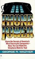 Phone Power: How to Make the Telephone Your Most Profitable Business Tool - George R. Walthe...