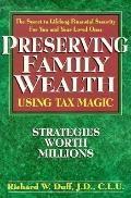 Preserving Family Wealth Using Tax Magic - Richard W. Duff - Paperback