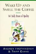 Wake up and Smell the Coffee: 365 Daily Doses of Reality - Andrew Frothingham - Paperback