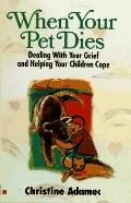 When Your Pet Dies: Dealing with Your Grief and Helping Your Children Cope