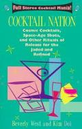 Cocktail Nation: Cosmic Cocktails, Space Age Shots & Other Rituals of Release for the Jaded