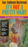 It's Not a Pretty Sight (An Aaron Gunner mystery)