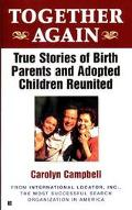 Together Again: True Stories of Birth Parents and Adopted Children Reunited - Carolyn Campbe...