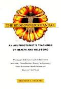 The Body Owner's Manual: An Acupuncurist's Teachings on Health and Well-Being