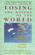 Losing the Weight of the World: How to Lighten Your Burdens through Meditation and Joyful Li...