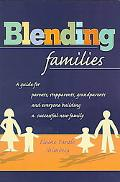 Blending Families A Guide for Parents, Stepparents, and Everyone Building a Successful New F...