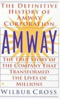 Amway: The True Story of the Company that Transformed the Lives of Millions