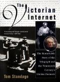 Victorian Internet The Remarkable Story of the Telegraph and the Nineteenth Century's On-Lin...