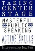 Taking Center Stage: Masterful Public Speaking Using Acting Skills You Never Knew You Had