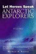 Let Heros Speak Antarctic Explorers, 1772-1922