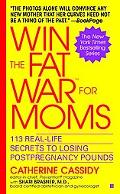 Win the Fat War for Moms 113 Real-Life Secrets to Losing Postpregnancy Pounds