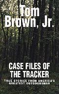 Case Files of the Tracker True Stories from America's Greatest Outdoorsman