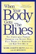 When Your Body Gets the Blues The Clinically Proven Program for Women Who Feel Tired and Str...
