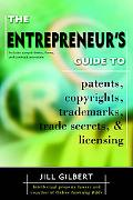 Entrepreneur's Guide to Patents, Copyrights, Trademarks, Trade Secrets & Licensing 2004