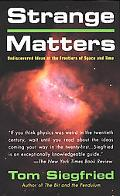 Strange Matters Undiscovered Ideas at the Frontiers of Space and Time