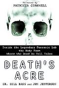 Death's Acre Inside the Legendary Forensic Lab-The Body Farm-Where The Dead Do Tell Tales