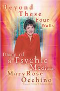 Beyond These Four Walls Diary of A Psychic Medium
