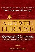 Life With Purpose The Story Of Bestselling Author And America's Most Inspiring Minister, Ric...