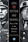 Patton And Rommel Men of War in the Twentieth Century