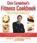 Chris Carmichael's Fitness Cookbook Delicious Recipes for Increased Fitness, Enhanced Health...
